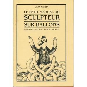 LE PETIT MANUEL DU SCULPTEUR SUR BALLONS