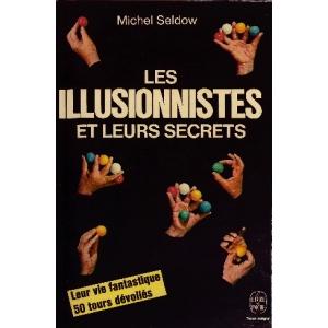 ILLUSIONNISTES ET LEURS SECRETS (LES), SELDOW Michel