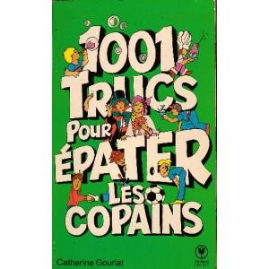 1001 TRUCS POUR EPATER LES COPAINS