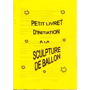 PETIT LIVRET D'INITIATION A LA SCULPTURE DE BALLON