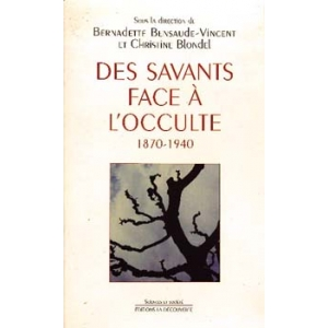 DES SAVANTS FACE A L'OCCULTE 1870 - 1940, BENSAUDE-VINCENT & BLO