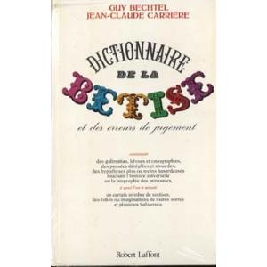 DICTIONNAIRE DE LA BETISE , BECHTEL & CARRIERE Guy & Jean-Claude