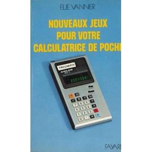 NOUVEAUX JEUX POUR VOTRE CALCULATRICE DE POCHE, VANNIER   Elie