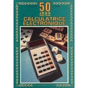 50 JEUX AVEC VOTRE CALCULATRICE ELECTRONIQUE, E. SCHLOSSBERG & J