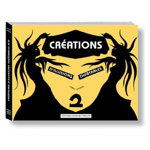 CRÉATIONS D'ILLUSIONS THÉÂTRALES, TOME 1