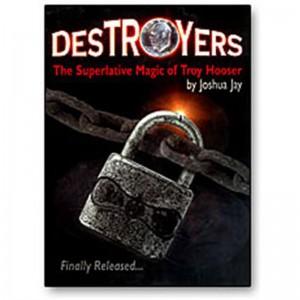 DESTOYERS - THE SUPERLATIVE MAGIC OF TROY HOOSER by Joshua Jay