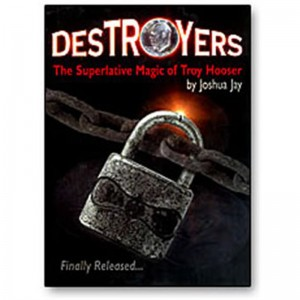 DESTOYERS - THE SUPERLATIVE MAGIC OF TROY HOOSER by Joshua Jay
