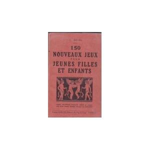 150 NOUVEAUX JEUX POUR JEUNES FILLES ET ENFANTS (C. BRUEL)