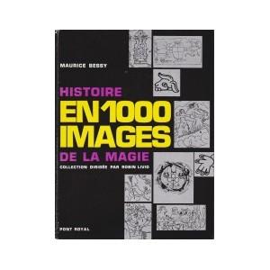 HISTOIRE EN 1000 IMAGES DE LA MAGIE (Maurice Bessy)