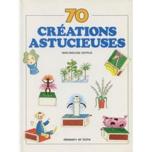 70 CRÉATIONS ASTUCIEUSES (Marie- Madeleine Kaeppelin)