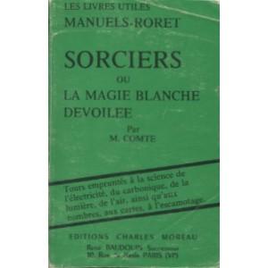 SORCIERS OU LA MAGIE BLANCHE DÉVOILÉE (M. Comte)