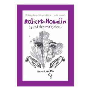 Robert-Houdin le roi des magiciens (Philippe Beau & Axelle Corty)