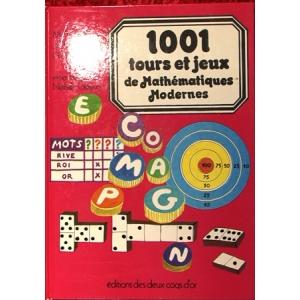 1001 TOURS ET JEUX DE MATHEMATIQUES MODERNES