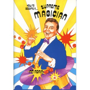 HOW TO BECOME A SUPREME MAGICIAN (Ian Adair)