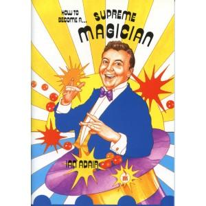 HOW TO BECOME A SUPREME MAGICIAN (Ian Adair)