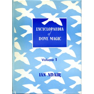 ADAIR'S ENCYCLOPEDIA OF DOVE MAGIC – VOLUME 1 (Ian Adair)
