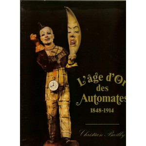 L'ÂGE D'OR DES AUTOMATES 1848-1914 (Christian Bailly)