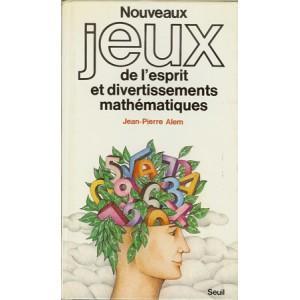 NOUVEAUX JEUX DE L'ESPRIT ET DIVERTISSEMENTS MATHÉMATIQUES (Jean-Pierre Alem)