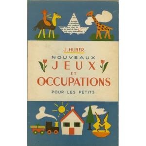 NOUVEAUX JEUX ET OCCUPATIONS POUR LES PETITS (J. HUBER)