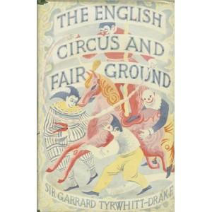 THE ENGLISH CIRCUS AND FAIR GROUND (Sir Garrard TYRWHITT-DRAKE)