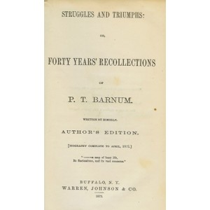 STRUGGLES AND TRIUMPHS: OR, FORTY YEARS RECOLLECTIONS OF P.T. BARNUM