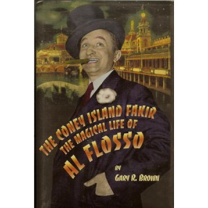 THE CONEY ISLAND FAKIR – THE MAGICAL LIFE OF AL FLOSSO (Gary R. Brown)