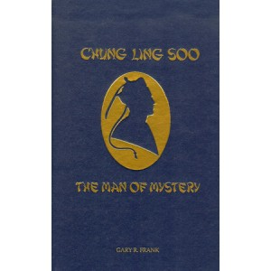 CHUNG LING SOO – THE MAN OF MYSTERY (Gary R. Frank)