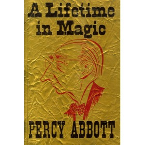 A LIFETIME IN MAGIC 1886-1960 (Percy Abbott)