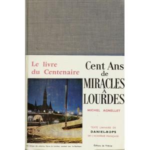 CENT ANS DE MIRACLES A LOURDES (Michel AGNELLET)