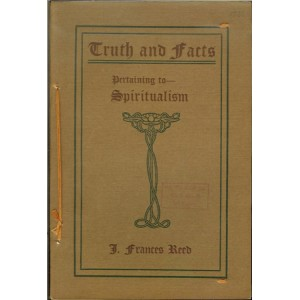 TRUTH AND FACTS PERTAINING TO SPIRITUALISM (J. Frances Reed)
