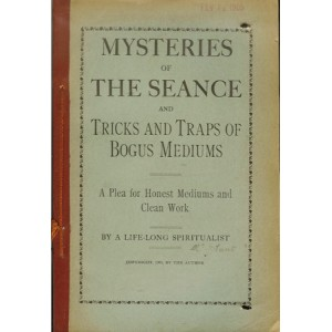 MYSTERIES OF THE SEANCE AND TRICKS AND TRAPS OF BOGUS MEDIUMS