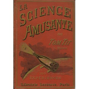 LA SCIENCE AMUSANTE (TOM TIT)