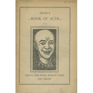 BOOK OF ACTS FOR CIRCUS, SIDE SHOW, MUSEUM, STAGE ND PARLOR (W.H.J. SHAW)