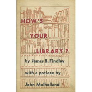 HOW'S YOUR LIBRARY ? (James B. FINDLAY)