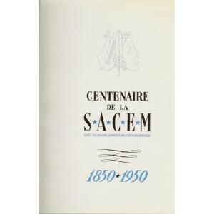 CENTENAIRE DE LA SACEM Société des auteurs, compositeurs et éditeurs de musique. 1850-1950. (BERQUIER R., RAGOT R.)