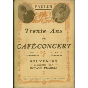 TRENTE ANS DE CAFÉ-CONCERT. Souvenirs recueillis par Octave Pradels (PAULUS)