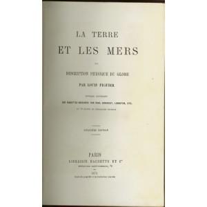 LA TERRE ET LES MERS OU DESCRIPTION PHYSIQUE DU GLOBE (Louis FIGUIER)