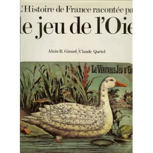 L'HISTOIRE DE FRANCE RACONTÉE PAR LE JEU DE L'OIE  (GIRARD Alain R., QUÉTEL Claude)