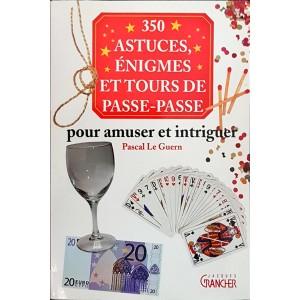 350 ASTUCES ÈNIGMES ET TOURS DE PASSE-PASSE POUR AMUSER ET INTRIGUER (Pascal Le Guern)