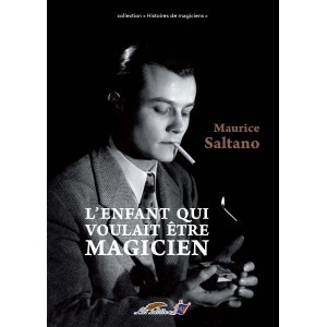 L'ENFANT QUI VOULAIT ÊTRE MAGICIEN (Maurice Saltano)