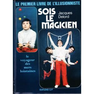 LE PREMIER LIVRE DE L'ILLUSIONNISTE - SOIS LE MAGICIEN (JACQUES DELORD)