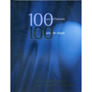 100 ANS D'HISTOIRE – 100 ANS DE MAGIE