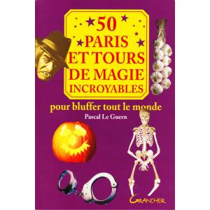 50 PARIS ET TOURS DE MAGIE INCROYABLES (Pascal Le Guern)