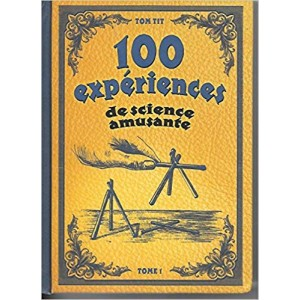 100 Expériences de Science Amusante TOM TIT Tome 1