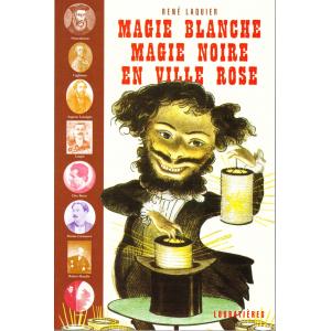 MAGIE BLANCHE MAGIE NOIRE EN VILLE ROSE (René Laquier)