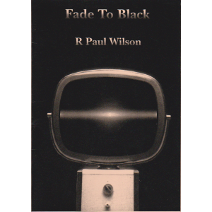FADE TO BLACK (R. PAUL WILSON)