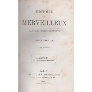 HISTOIRE DU MERVEILLEUX DANS LES TEMPS MODERNES par LOUIS FIGUIER (TOME 1, 2, 3, 4)