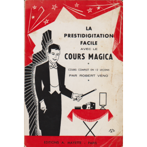 LA PRESTIDIGITATION FACILE AVEC LE COURS MAGICA (ROBERT VENO)