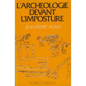 L'ARCHÉOLOGIE DEVANT L'IMPOSTURE (JEAN-PIERRE ADAM)