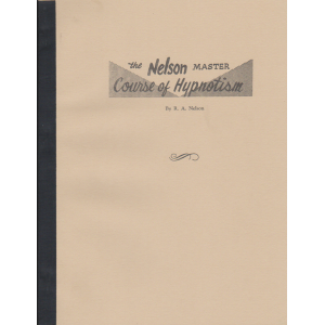 THE NELSON MASTER COURSE OF HYPNOTISM (R. A. Nelson)